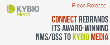 CONNECT rebrands its award-winning NMS/OSS to KYBIO Media