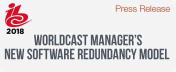 IBC launch of the WorldCast Manager's new software redundancy model